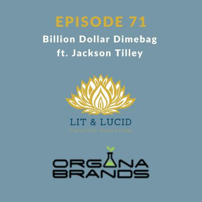 E.71 Billion Dollar Dimebag ft. Jackson Tilley of Organa Brands