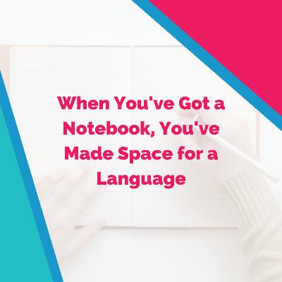 When You've Got a Notebook, You've Made Space for a Language