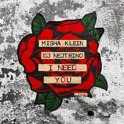 Misha Klein, Dj Nejtrino - I Need You (Cut)