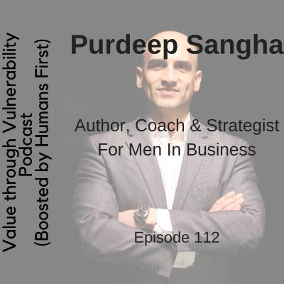 Episode 112, Purdeep Sangha, Author, Coach & Strategist For Men In Business