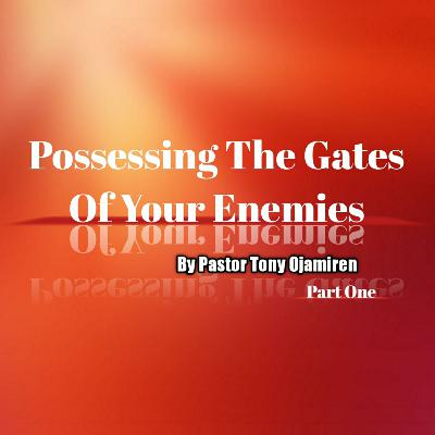 Possessing The Gates Of Your Enemies | By Pastor Tony Ojamiren - Part One