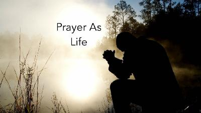 Prayer As Life
