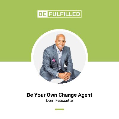 Be Your Own Change Agent - Dom Faussette