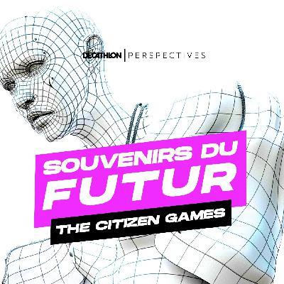 Souvenirs du futur : The Citizen Games