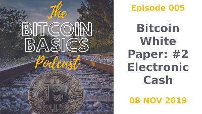 Bitcoin Basics Podcast: Bitcoin White Paper #2 Electronic Cash (005)