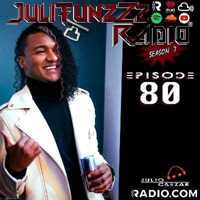 JuliTunzZz Radio Episode 80