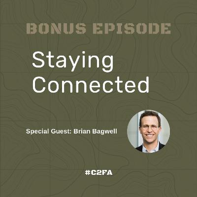 Bonus Episode - Staying Connected (Special Guest: Brian Bagwell)