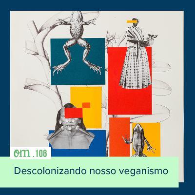 #106-Descolonizando nosso veganismo