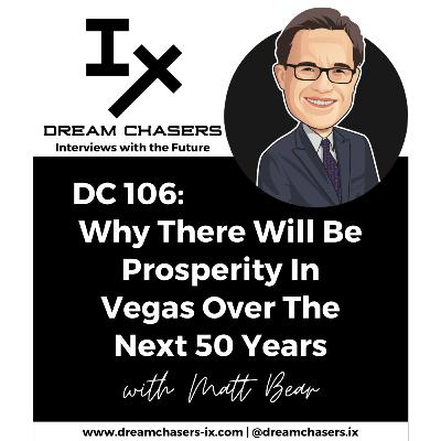 DC106: Matt Bear - Why There Will Be Prosperity In Vegas Over The Next 50 Years