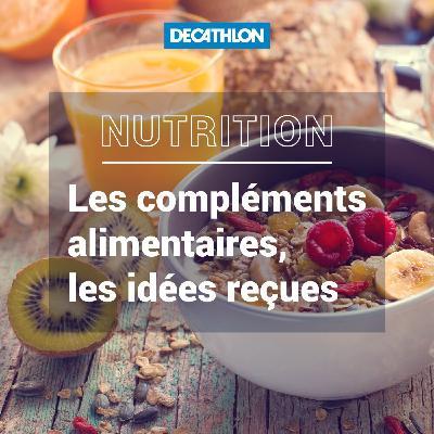 # 35 Nutrition - Les compléments alimentaires, les idées reçues.