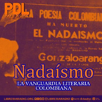 #297: Nadaísmo, la vanguardia literaria colombiana