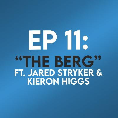"Ep. 11 - ""The Berg"" (The Social Network) ft. Jared Stryker & Kieron Higgs"