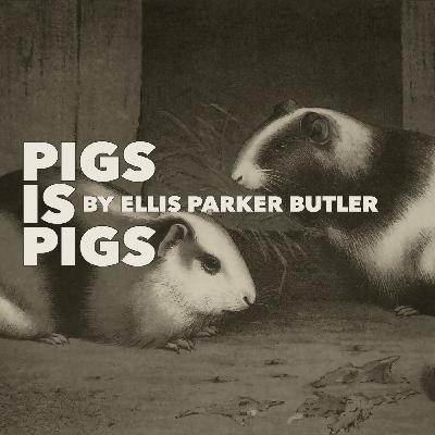 Pigs is Pigs by Ellis Parker Butler