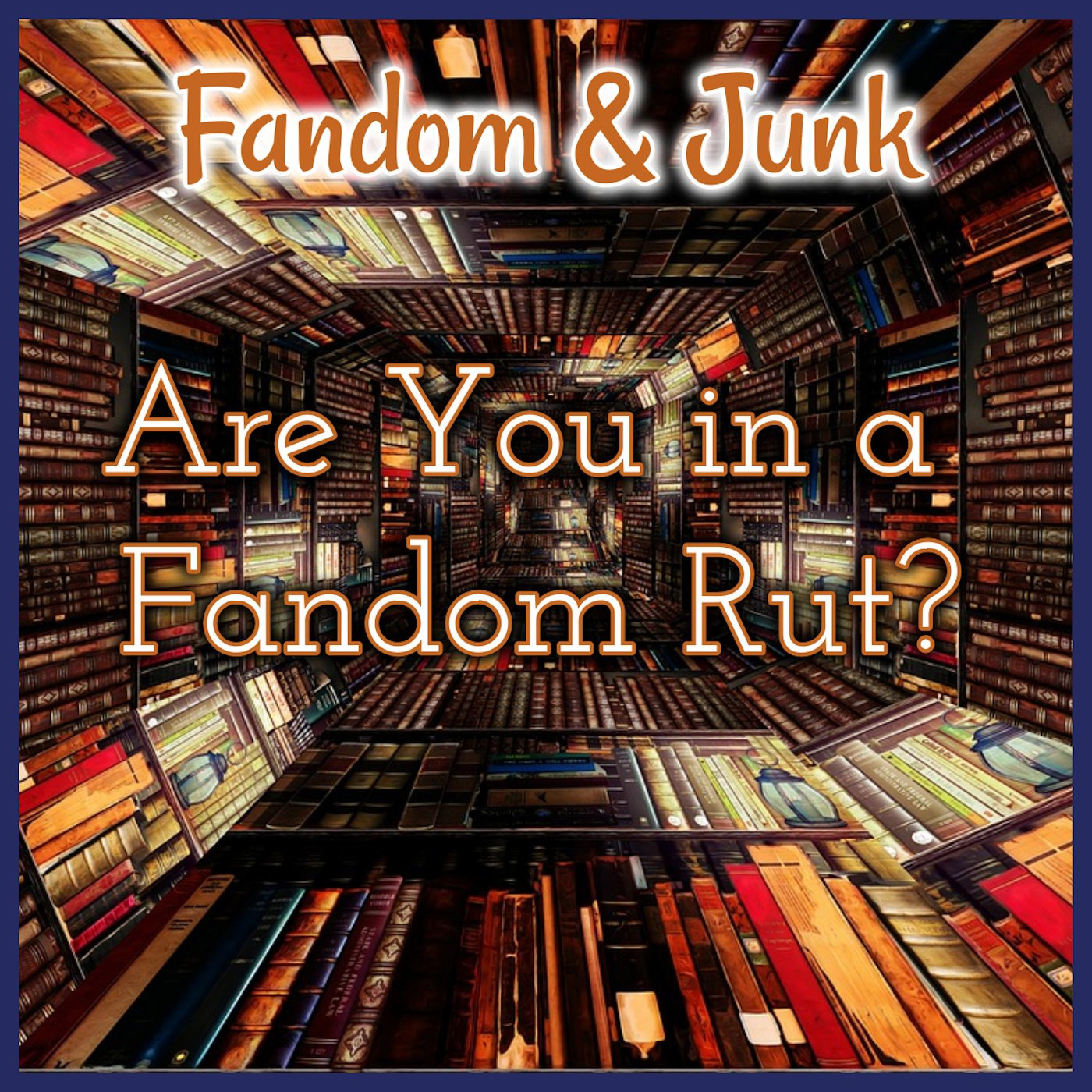 Fandom & Junk: Are you in a Fandom Rut?