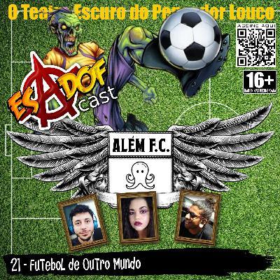 Esadof Cast 21 - Futebol do Outro Mundo