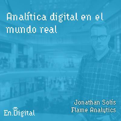 #130 – Analítica digital en el mundo real con Jonathan Solís de Flame Analytics