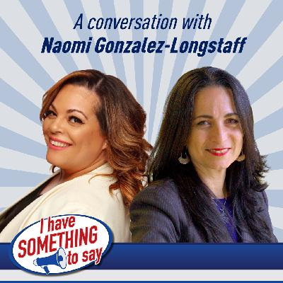 "Episode #59: ""I Have SOMETHING To Say"" with special guest, Naomi Gonzalez-Longstaff"