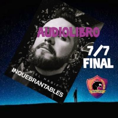 INQUEBRANTABLES - Audiolibro 7/7