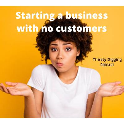 Starting a business with NO customers.
