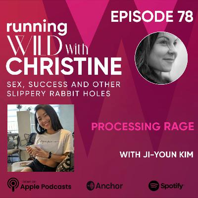 Ep 78: Processing Rage, with Ji-Youn Kim