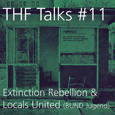 THF Talks #11 Extinction Rebellion & Locals United (BUNDjugend) // 28.02.20