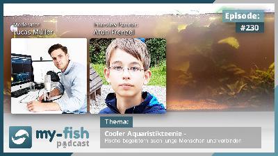 230: Cooler Aquaristikteenie – Fische begeistern auch junge Menschen und verbindet (Aron Frenzel)