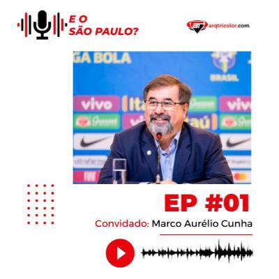 E o São Paulo? #01 - Marco Aurélio Cunha