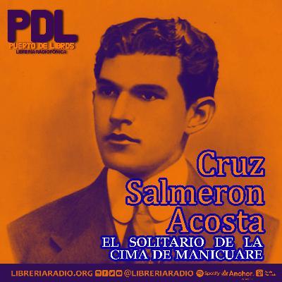 #293: Cruz Salmerón Acosta: el solitario de la cima de Manicuare