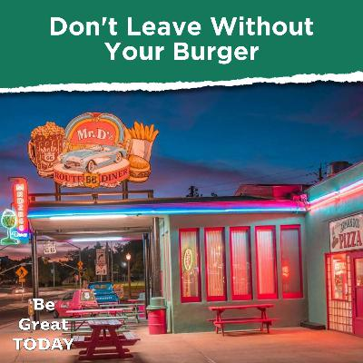 Don't Leave Without Your Burger