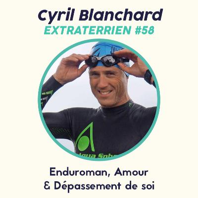 #58 Cyril Blanchard - Enduroman, Amour et Force mentale
