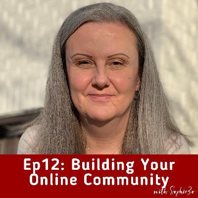 Ep12: Building Your Online Community