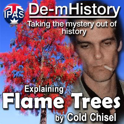 De-mystifying the song Flame Trees Pt 1 - De-mHistory Podcast 20-03