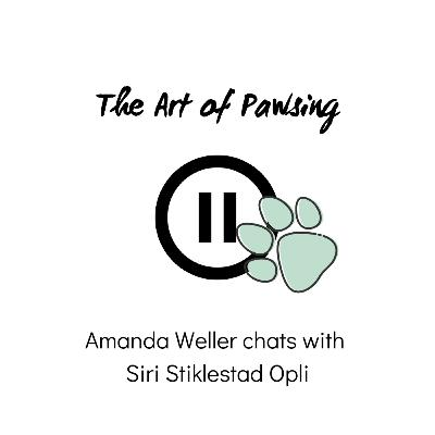 The Art of Pawsing: Episode 4 - Amanda Weller chats with Siri Opli