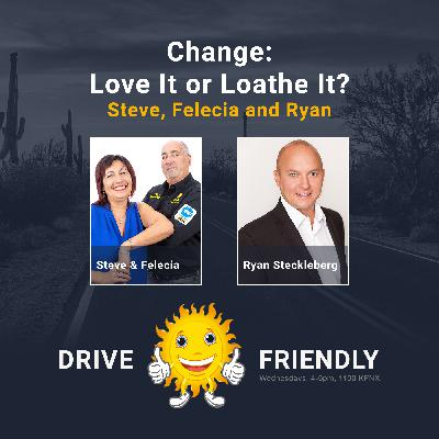 Change: Love It or Loathe It? with Steve, Felecia and Ryan