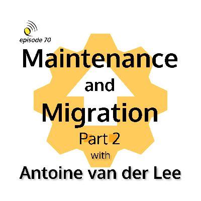 Maintaining & Migrating with Antoine van der Lee - Part 2