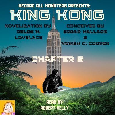 RAM Presents: KING KONG- Chapter 5 of the Original Novelization