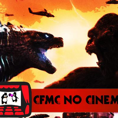 CFMC no Cinema #08 – Godzilla vs Kong