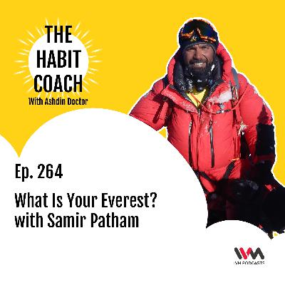 Ep. 264: What Is Your Everest? with Samir Patham