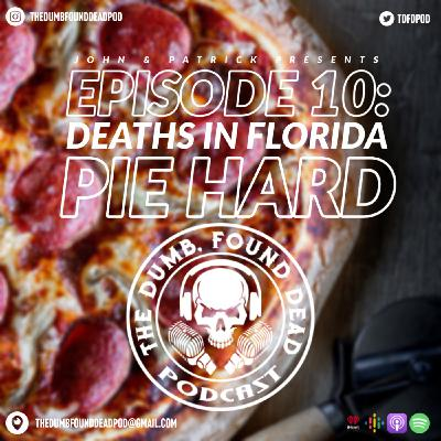 Deaths in Florida: Pie Hard by The Dumb, Found Dead Podcast