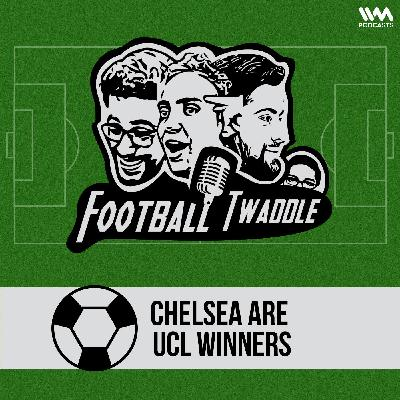 Ep. 229: Chelsea are UCL winners