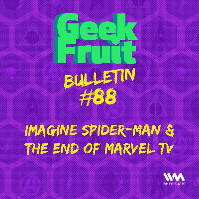 Ep. 293: Imagine Spider-Man & the End of Marvel TV