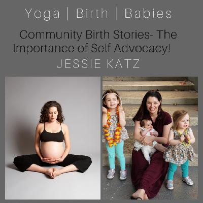 Community Birth Stories: The Importance of Self Advocacy with Jessie Katz