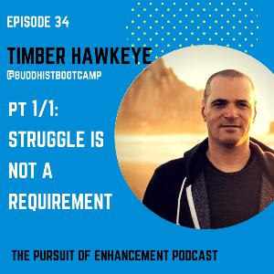 #34 Timber Hawkeye Pt 1/1 – Struggle Is Not A Requirement!