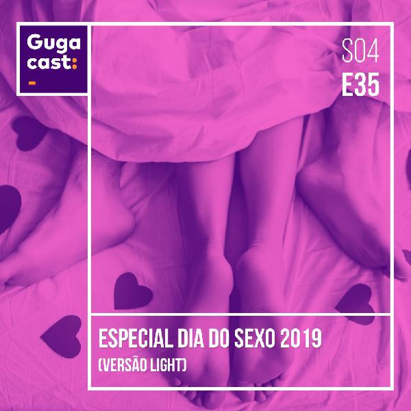 Especial Dia do Sexo 2019 - Gugacast - S04E35