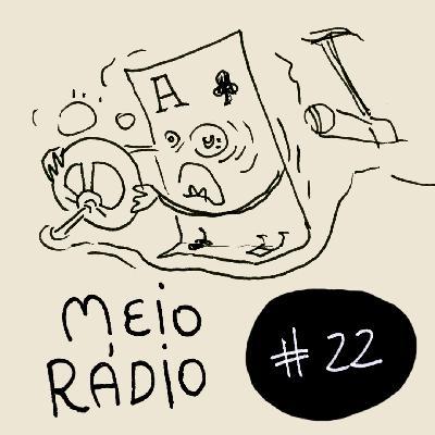 MEIO RÁDIO #22 – Um mergulho no Meioradioverso
