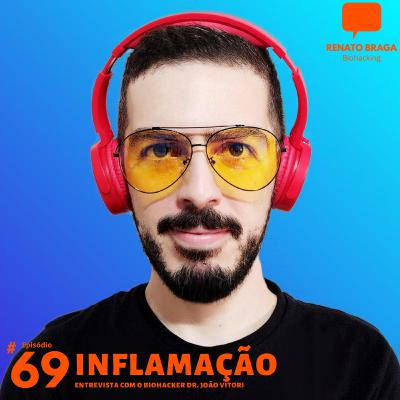 EP69 - Inflamação - Entrevista com o Biohacker Dr. João Vitor