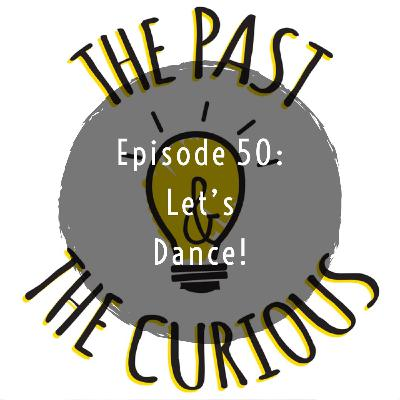 Episode 50: Let's Dance!