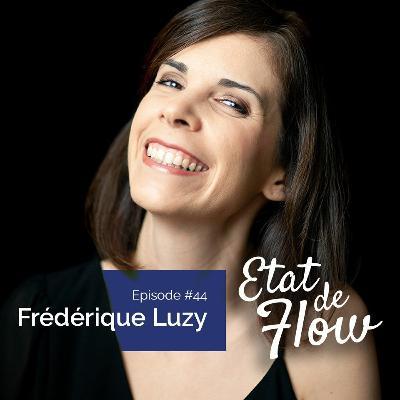 #44 - Frédérique Luzy - Plonger au cœur de l'Être pour, ensuite, incarner sa vibration