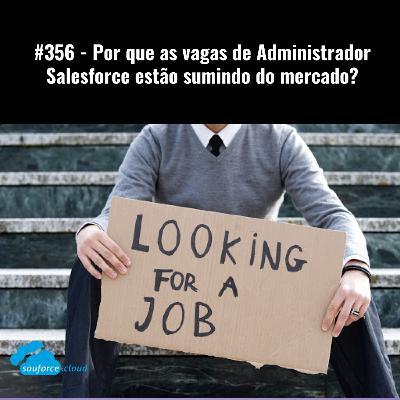 #356 - Por que as vagas de Administrador Salesforce estão sumindo do mercado?