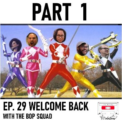 Episode 29: Welcome Back with the Bop Squad: Pt. 1